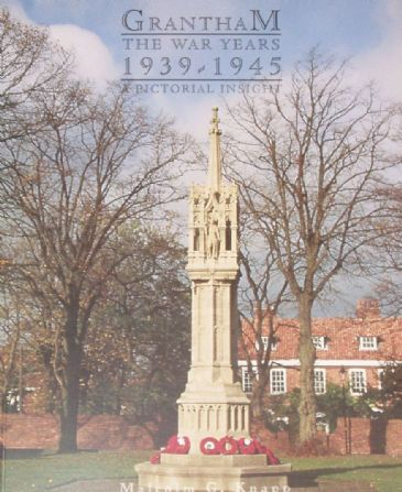 Grantham, The War Years 1939-1945, by Malcolm G. Knapp